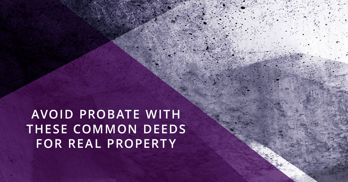 Avoid Probate with These Common Deeds for Real Property