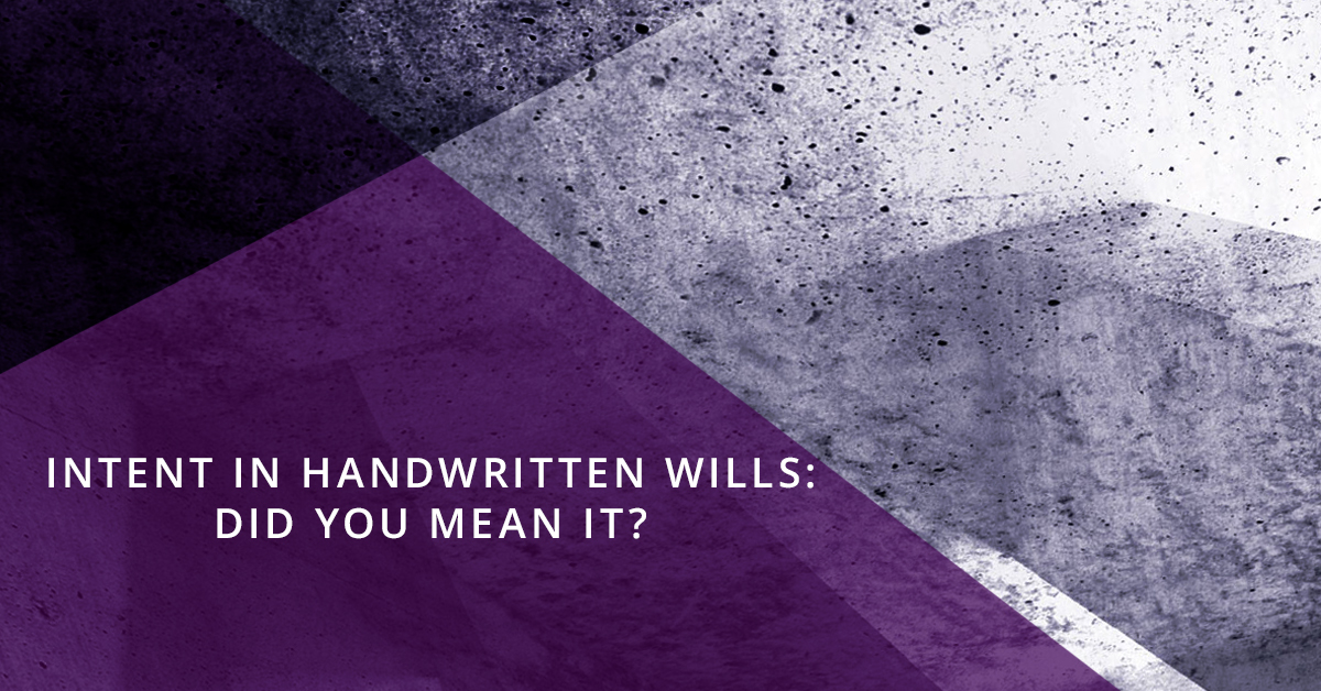 Intent in Handwritten Wills: Did You Mean It?