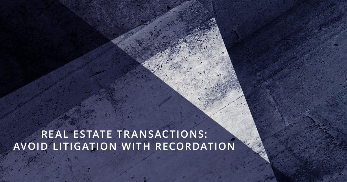Avoid Real Estate Litigation with Recordation