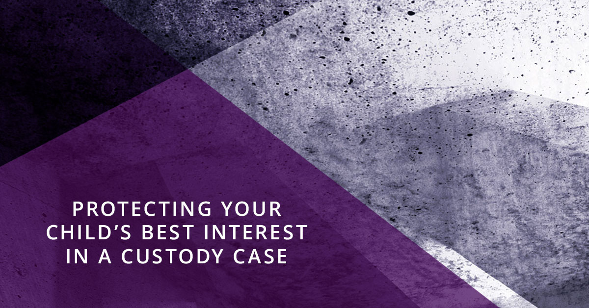 Protecting Your Child's Best Interest in a Custody Case