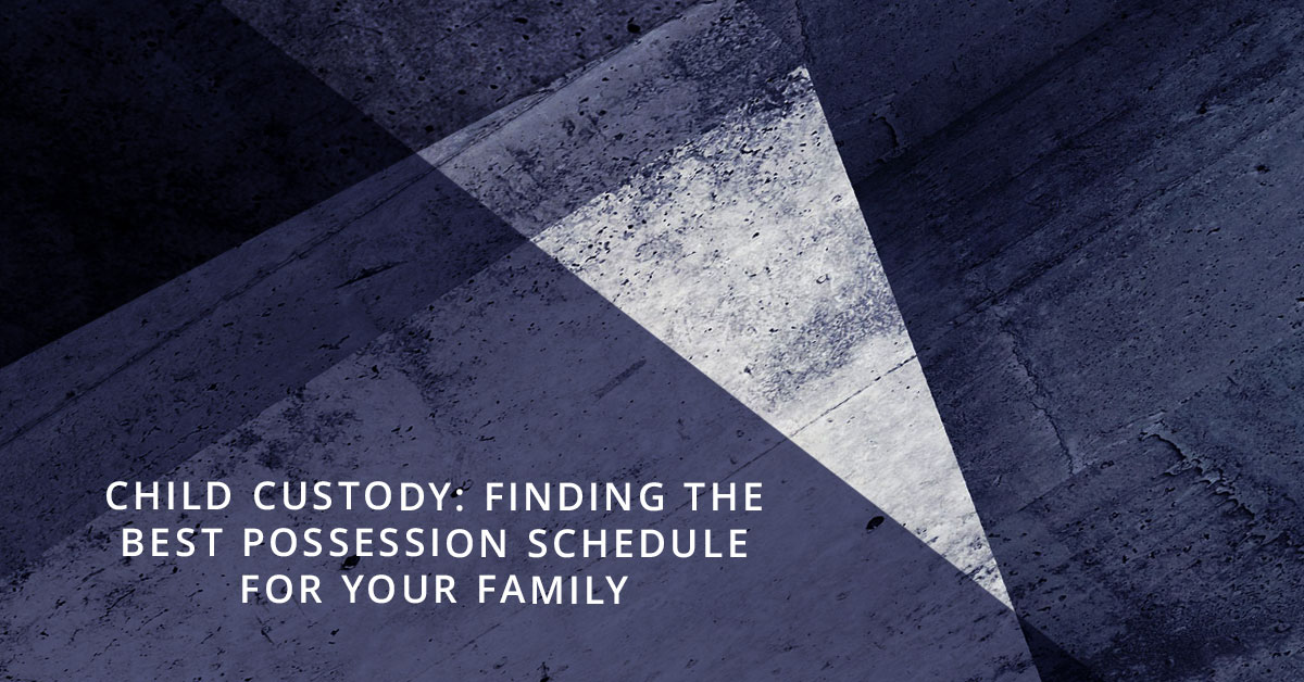 Child Custody: Finding the Best Possession Schedule for Your Family