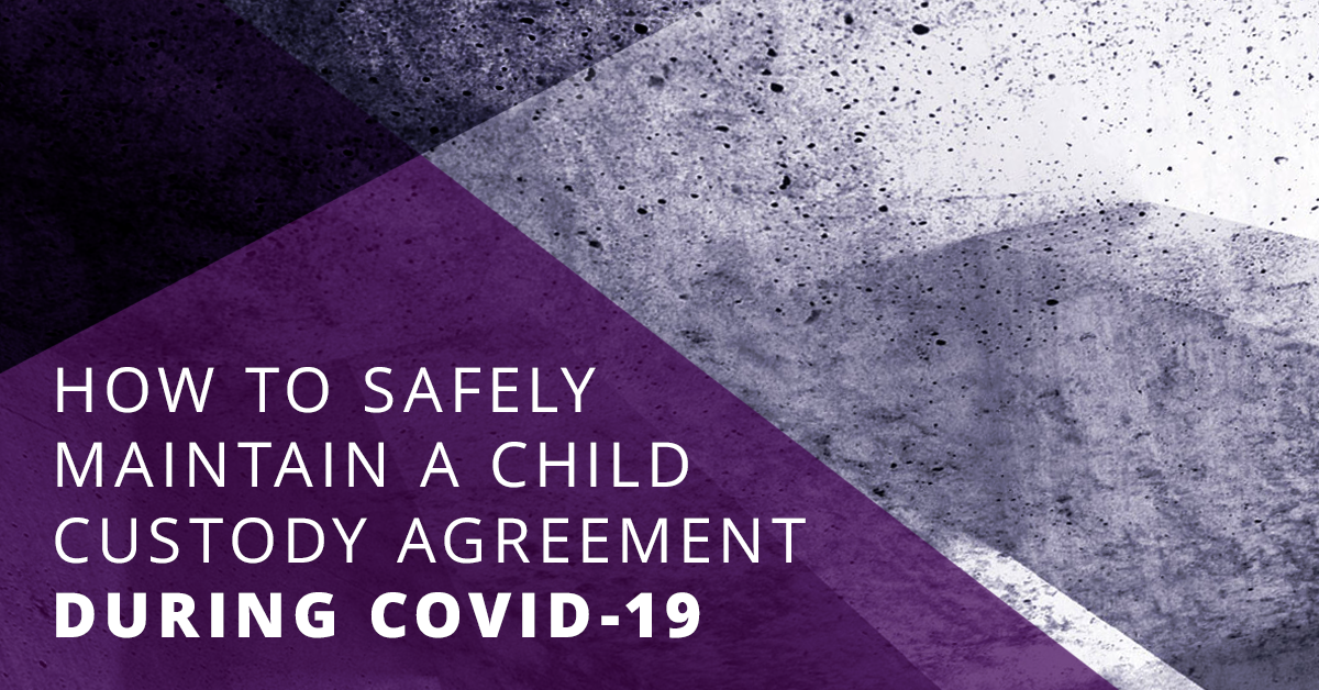 Safely Maintain Child Custody Agreement During COVID-19