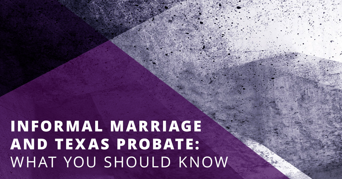 Informal Marriage and Texas Probate: What You Should Know